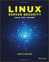 Linux Server Security: Hack and Defend by Chris Binnie
